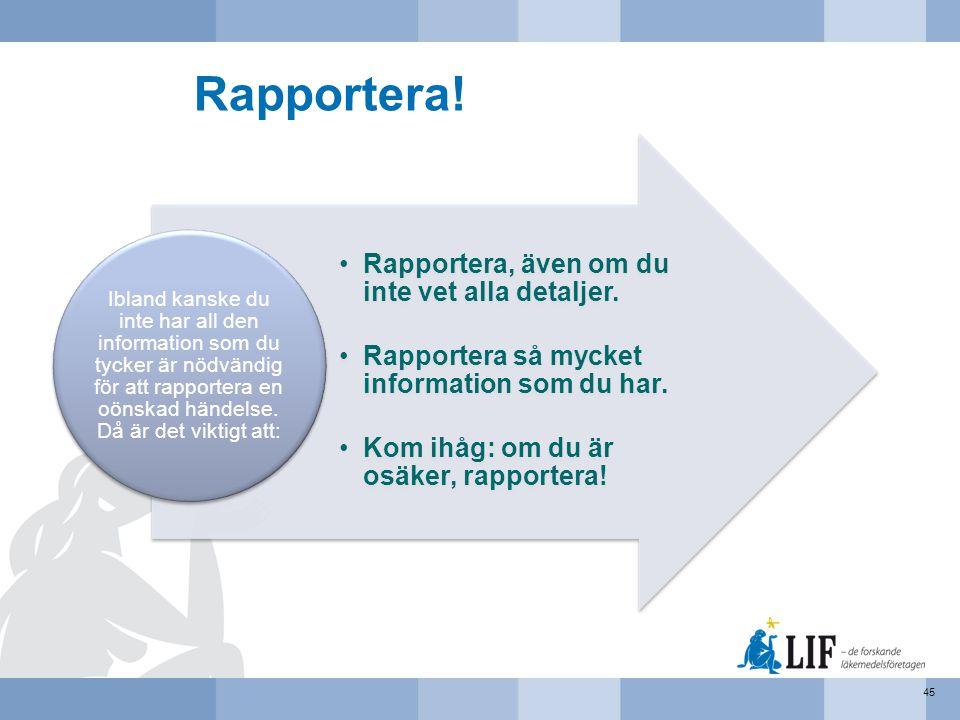 Rapportera! •Rapportera, även om du inte vet alla detaljer. •Rapportera så mycket information som du har. •Kom ihåg: om du är osäker, rapportera! Ibla