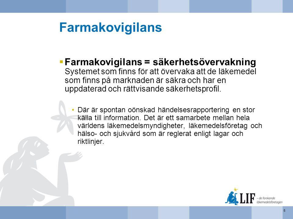 Farmakovigilans  Farmakovigilans = säkerhetsövervakning Systemet som finns för att övervaka att de läkemedel som finns på marknaden är säkra och har