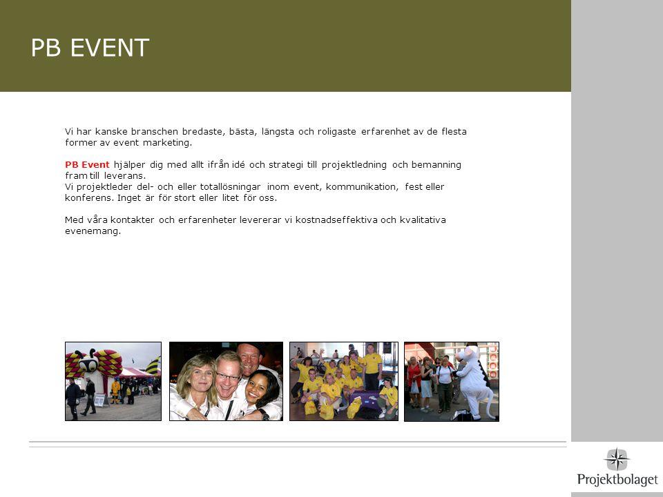 PB EVENT Vi har kanske branschen bredaste, bästa, längsta och roligaste erfarenhet av de flesta former av event marketing. PB Event hjälper dig med al