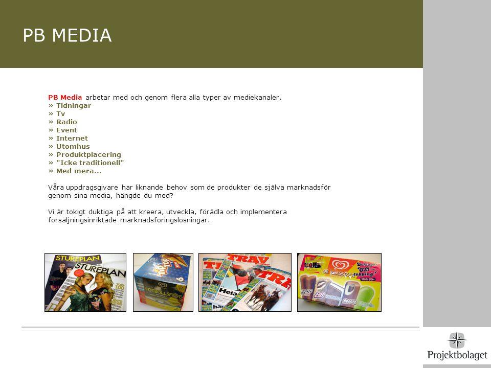 PB MEDIA PB Media arbetar med och genom flera alla typer av mediekanaler. » Tidningar » Tv » Radio » Event » Internet » Utomhus » Produktplacering »