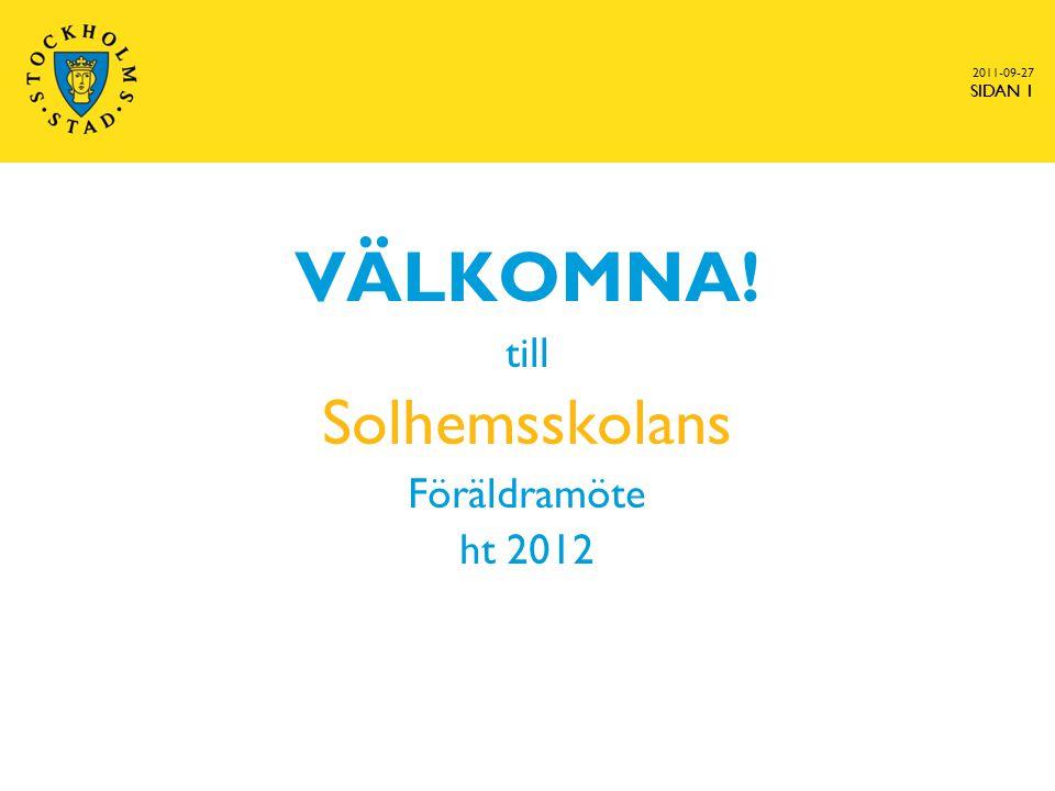 SIDAN 1 2011-09-27 SIDAN 1 VÄLKOMNA! till Solhemsskolans Föräldramöte ht 2012
