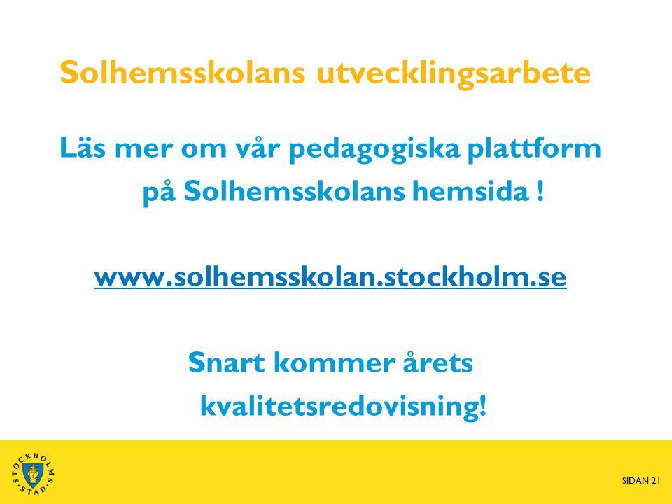 SIDAN 21 Solhemsskolans utvecklingsarbete Läs mer om vår pedagogiska plattform på Solhemsskolans hemsida .