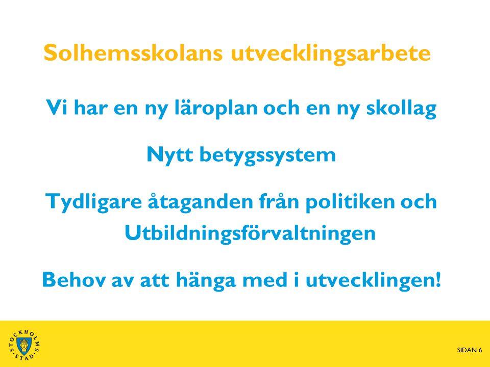 SIDAN 17 Solhemsskolans utvecklingsarbete Tydligare åtaganden från politiken och Utbildningsförvaltningen Vi mäts och bedöms på tvären och längden.