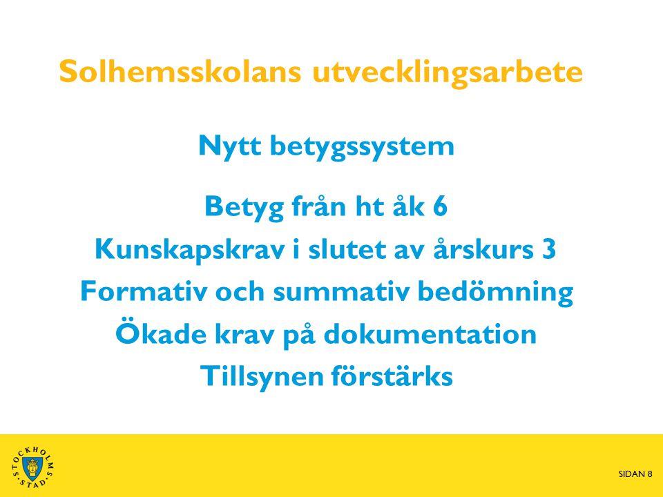 SIDAN 8 Solhemsskolans utvecklingsarbete Nytt betygssystem Betyg från ht åk 6 Kunskapskrav i slutet av årskurs 3 Formativ och summativ bedömning Ökade krav på dokumentation Tillsynen förstärks SIDAN 8