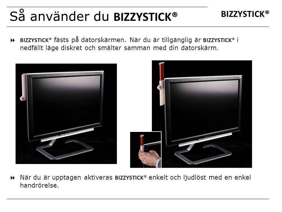 Så använder du BIZZYSTICK®  När du är upptagen aktiveras BIZZYSTICK® enkelt och ljudlöst med en enkel handrörelse.  BIZZYSTICK® fästs på datorskärme