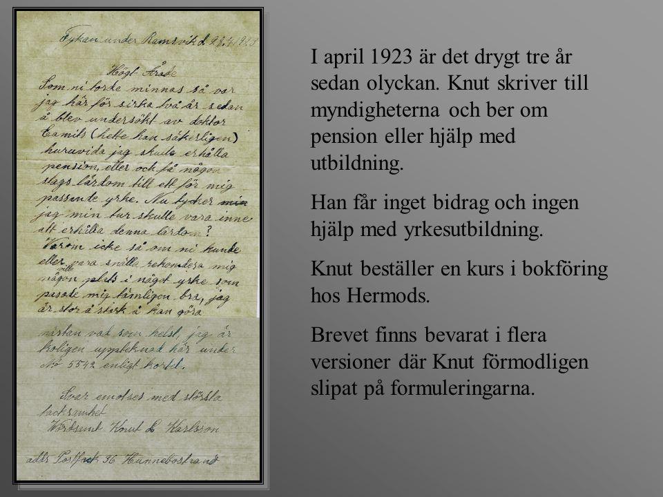 I april 1923 är det drygt tre år sedan olyckan. Knut skriver till myndigheterna och ber om pension eller hjälp med utbildning. Han får inget bidrag oc