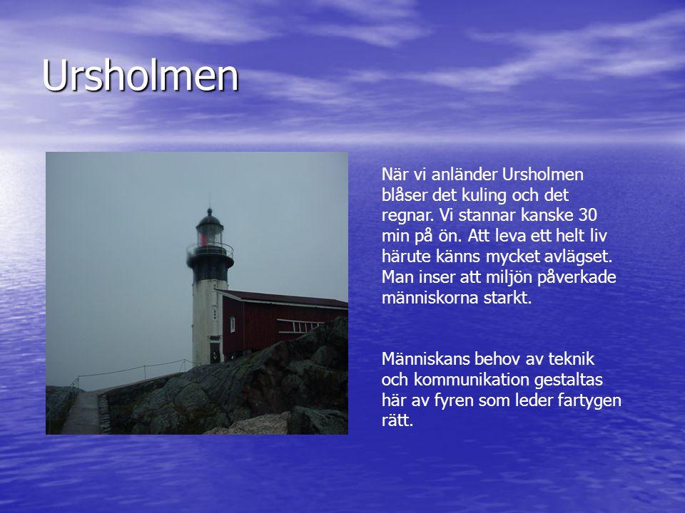 Ursholmen När vi anländer Ursholmen blåser det kuling och det regnar. Vi stannar kanske 30 min på ön. Att leva ett helt liv härute känns mycket avlägs