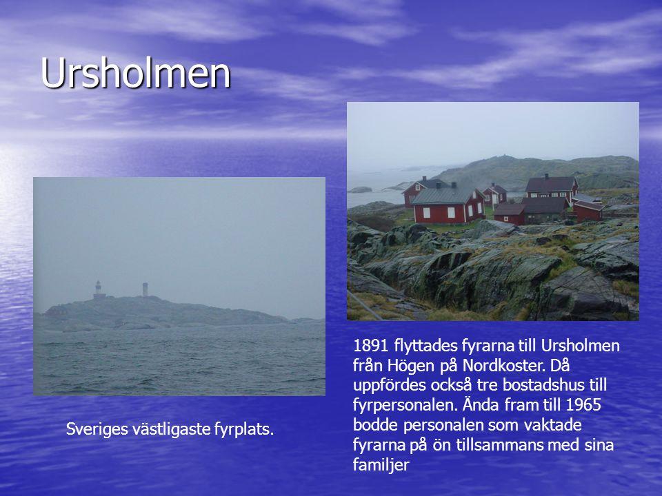Ursholmen Sveriges västligaste fyrplats. 1891 flyttades fyrarna till Ursholmen från Högen på Nordkoster. Då uppfördes också tre bostadshus till fyrper