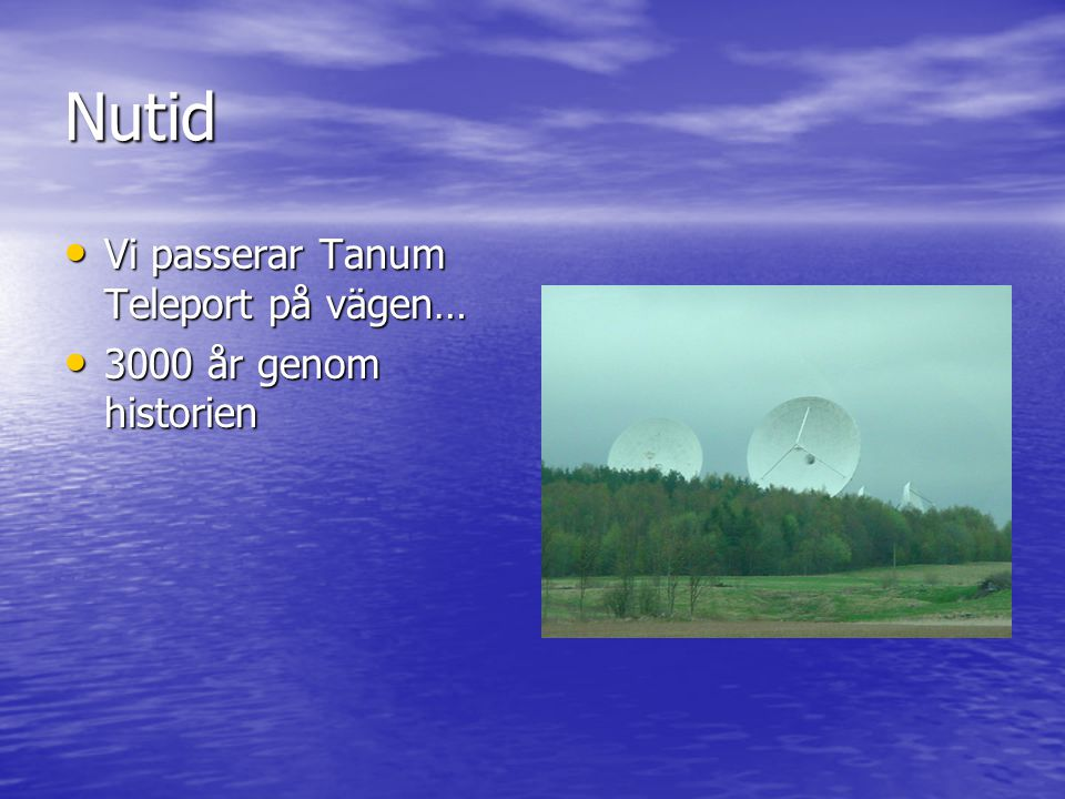 Nutid • Vi passerar Tanum Teleport på vägen… • 3000 år genom historien