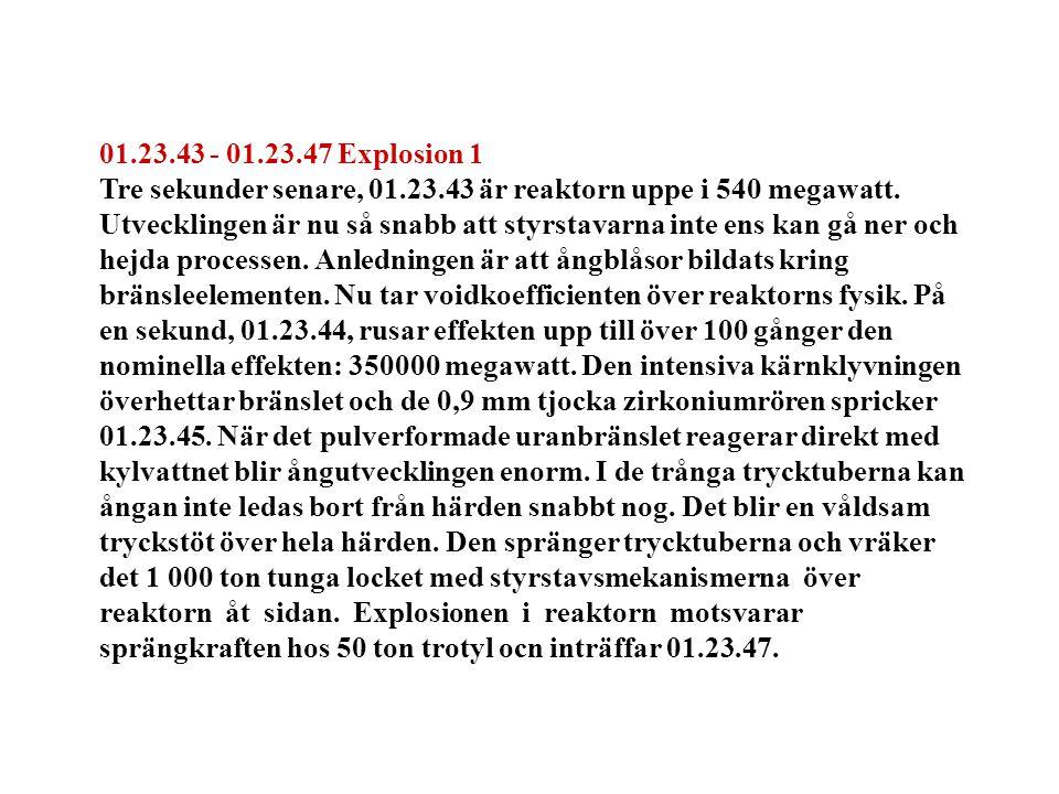 01.23.43 - 01.23.47 Explosion 1 Tre sekunder senare, 01.23.43 är reaktorn uppe i 540 megawatt.