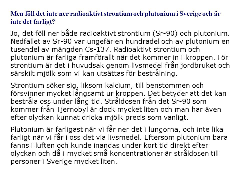 Men föll det inte ner radioaktivt strontium och plutonium i Sverige och är inte det farligt.