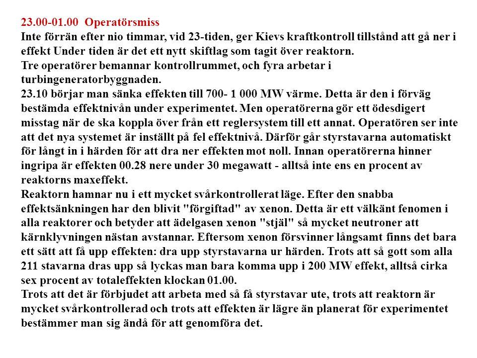 23.00-01.00 Operatörsmiss Inte förrän efter nio timmar, vid 23-tiden, ger Kievs kraftkontroll tillstånd att gå ner i effekt Under tiden är det ett nytt skiftlag som tagit över reaktorn.