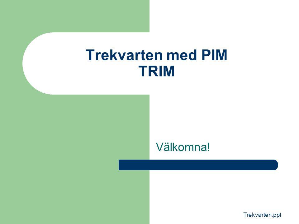 Trekvarten.ppt Trekvarten med PIM TRIM Välkomna!