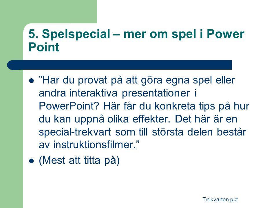 """Trekvarten.ppt 5. Spelspecial – mer om spel i Power Point  """"Har du provat på att göra egna spel eller andra interaktiva presentationer i PowerPoint?"""