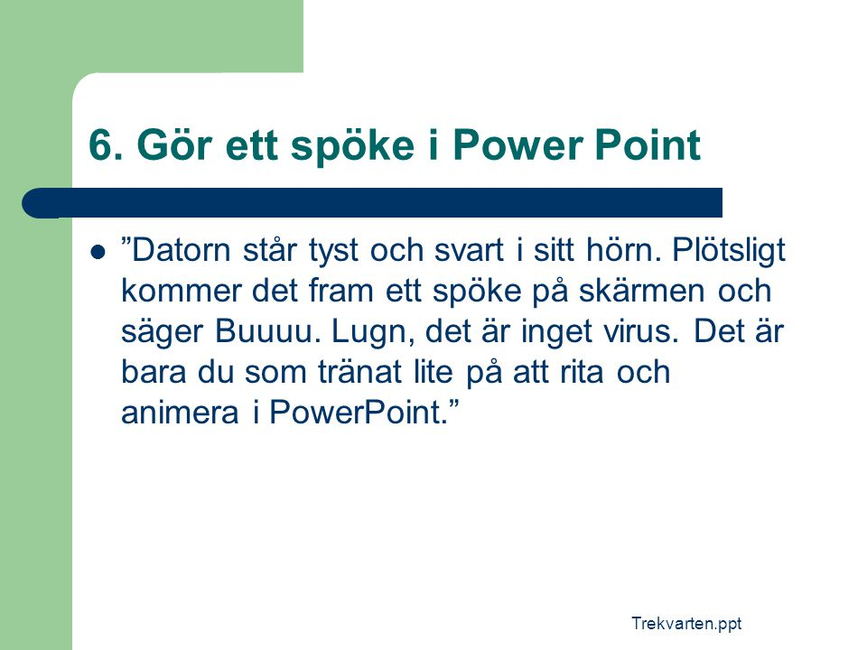 """Trekvarten.ppt 6. Gör ett spöke i Power Point  """"Datorn står tyst och svart i sitt hörn. Plötsligt kommer det fram ett spöke på skärmen och säger Buuu"""