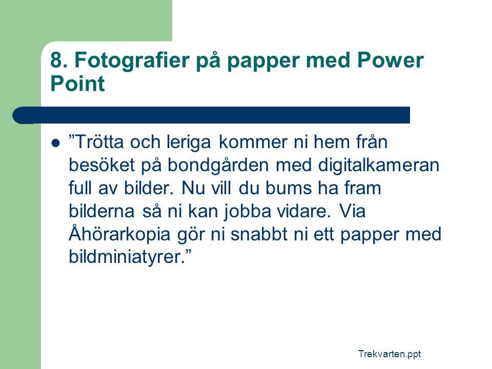 """Trekvarten.ppt 8. Fotografier på papper med Power Point  """"Trötta och leriga kommer ni hem från besöket på bondgården med digitalkameran full av bilde"""