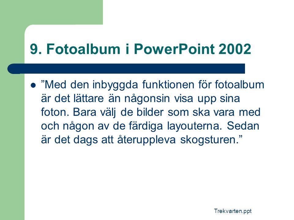 """Trekvarten.ppt 9. Fotoalbum i PowerPoint 2002  """"Med den inbyggda funktionen för fotoalbum är det lättare än någonsin visa upp sina foton. Bara välj d"""