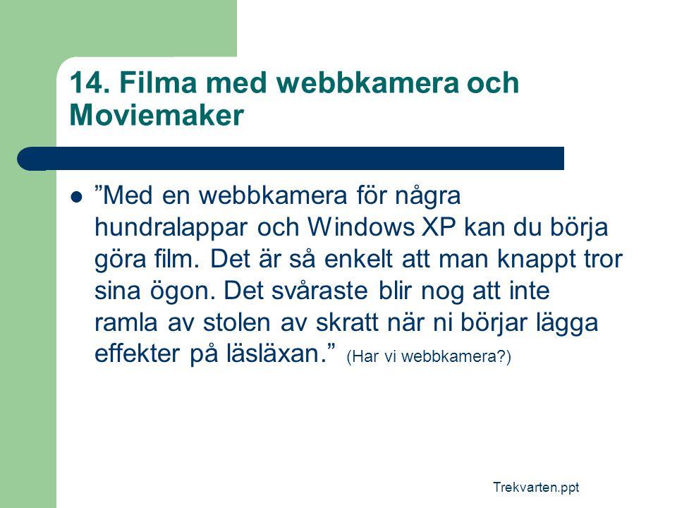 """Trekvarten.ppt 14. Filma med webbkamera och Moviemaker  """"Med en webbkamera för några hundralappar och Windows XP kan du börja göra film. Det är så en"""