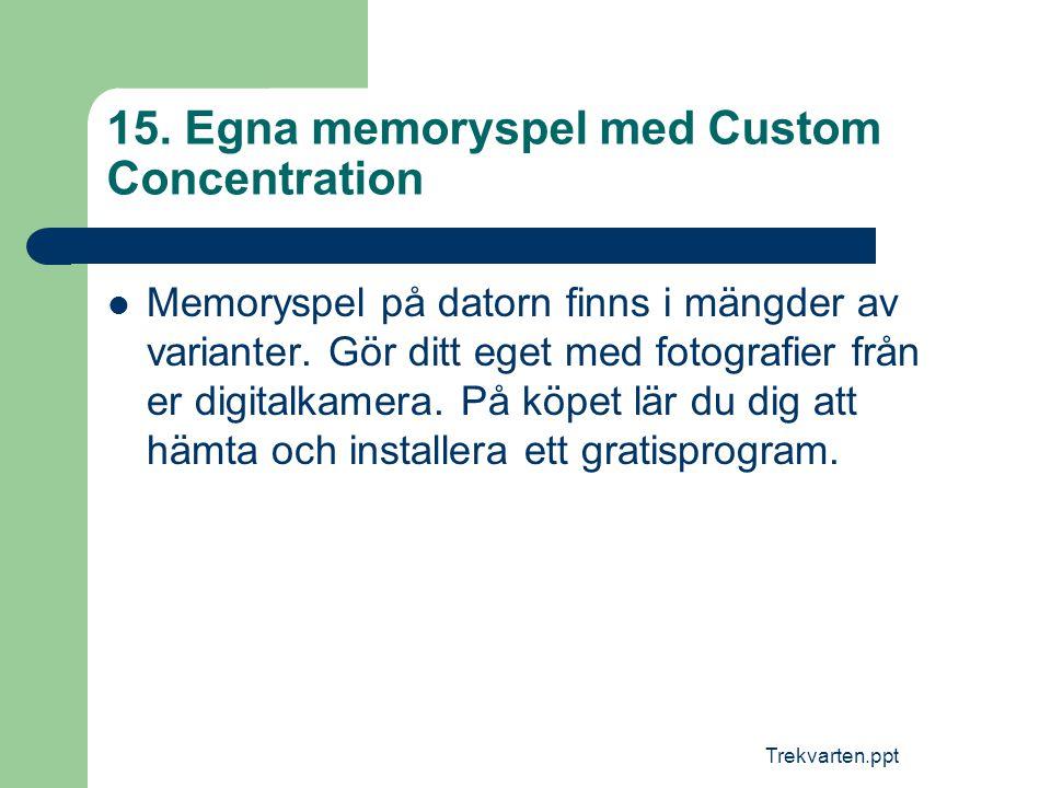 Trekvarten.ppt 15. Egna memoryspel med Custom Concentration  Memoryspel på datorn finns i mängder av varianter. Gör ditt eget med fotografier från er