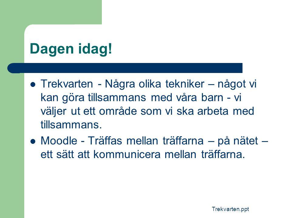 Trekvarten.ppt Logga in på Moodle  www.broar.se - Välj Kursbroar www.broar.se  Välj Trekvarten med PIM  Användarnamn - Arken  Lösenord –