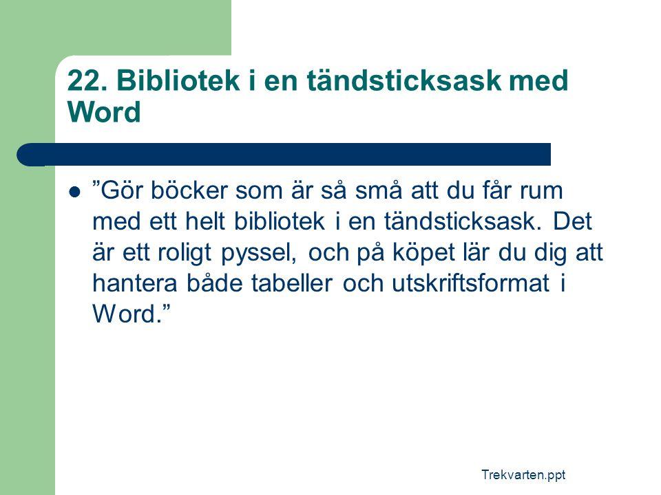 """Trekvarten.ppt 22. Bibliotek i en tändsticksask med Word  """"Gör böcker som är så små att du får rum med ett helt bibliotek i en tändsticksask. Det är"""