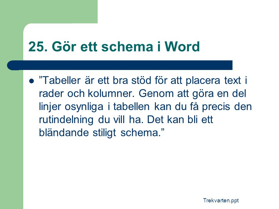 """Trekvarten.ppt 25. Gör ett schema i Word  """"Tabeller är ett bra stöd för att placera text i rader och kolumner. Genom att göra en del linjer osynliga"""