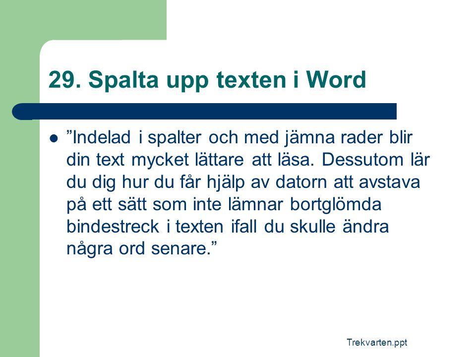 """Trekvarten.ppt 29. Spalta upp texten i Word  """"Indelad i spalter och med jämna rader blir din text mycket lättare att läsa. Dessutom lär du dig hur du"""