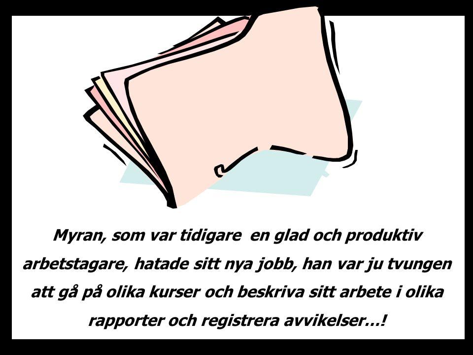 Myran, som var tidigare en glad och produktiv arbetstagare, hatade sitt nya jobb, han var ju tvungen att gå på olika kurser och beskriva sitt arbete i olika rapporter och registrera avvikelser…!