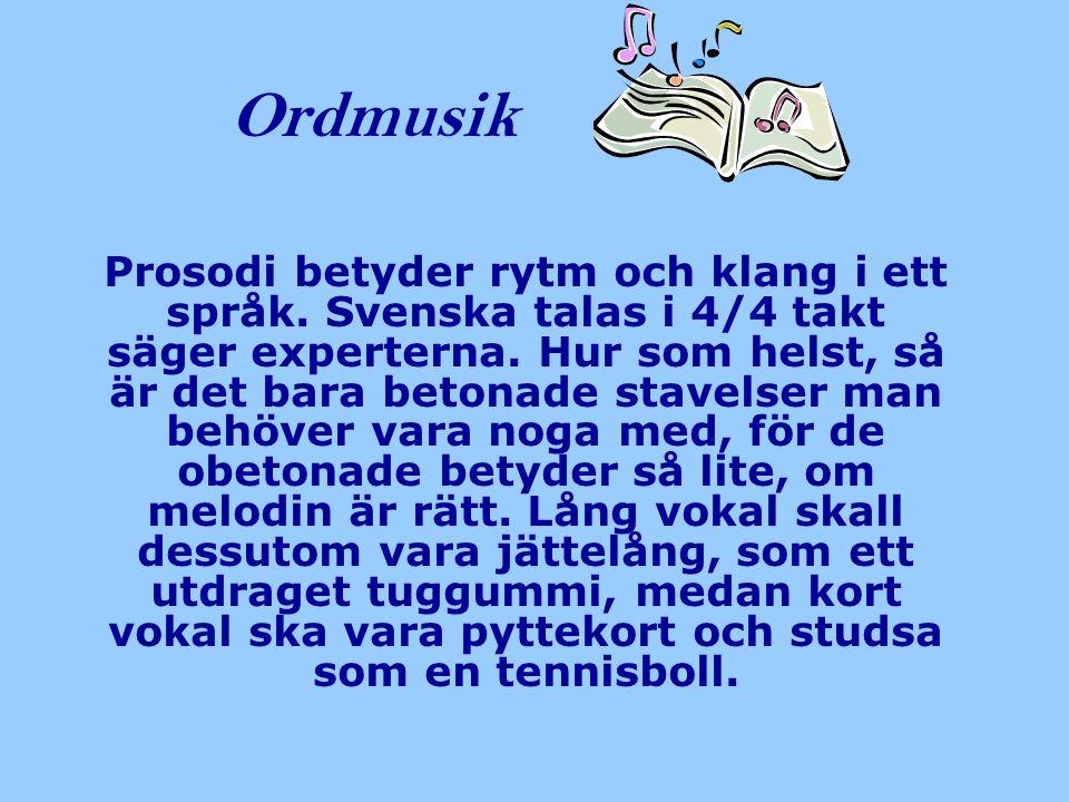 Ordmusik Prosodi betyder rytm och klang i ett språk. Svenska talas i 4/4 takt säger experterna. Hur som helst, så är det bara betonade stavelser man b