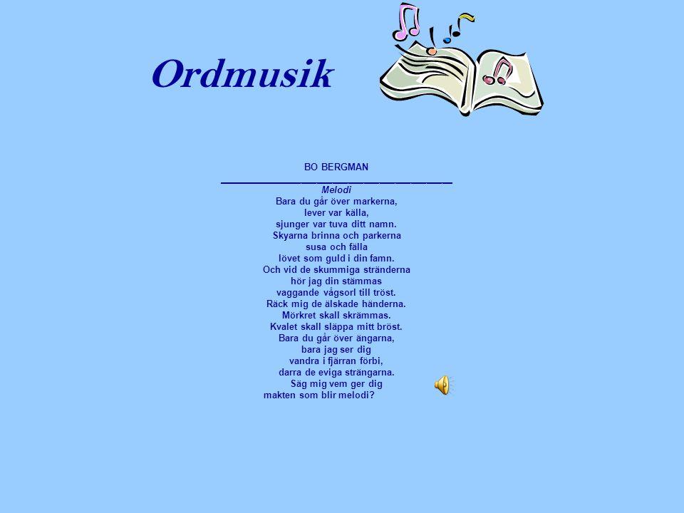 Ordmusik BO BERGMAN _____________________________________________ Melodi Bara du går över markerna, lever var källa, sjunger var tuva ditt namn. Skyar