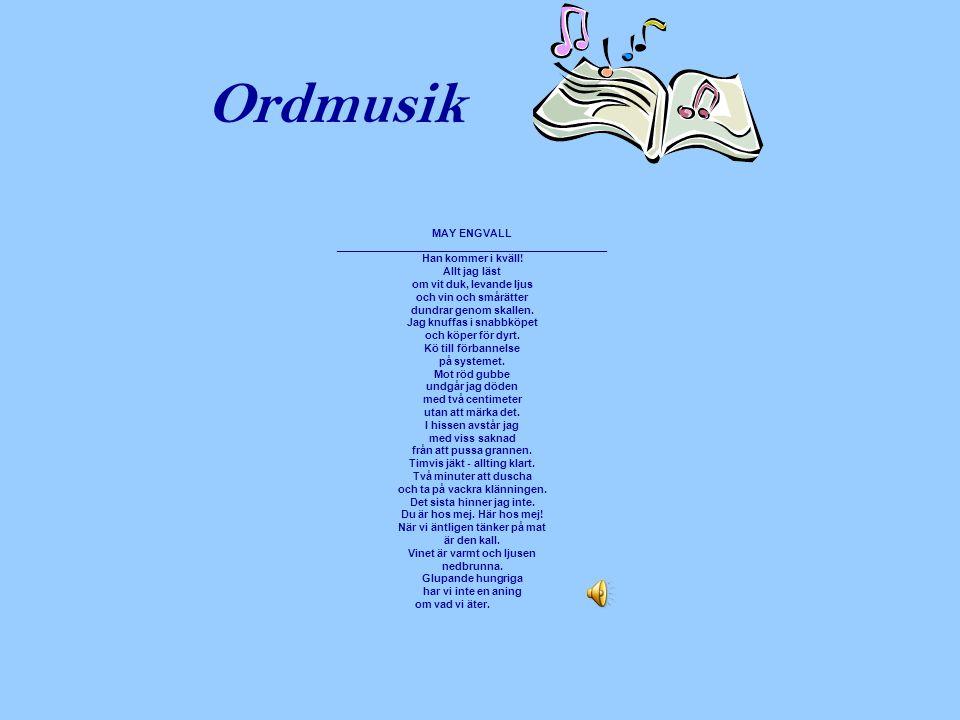 Ordmusik MAY ENGVALL _____________________________________________ Han kommer i kväll! Allt jag läst om vit duk, levande ljus och vin och smårätter du