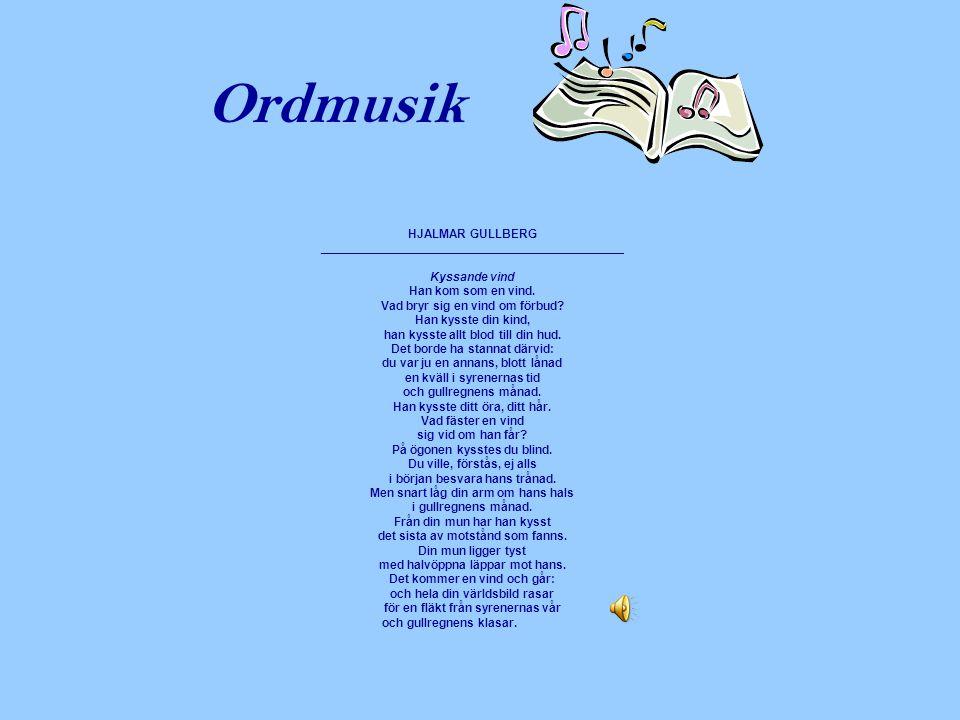 Ordmusik HJALMAR GULLBERG _____________________________________________ Kyssande vind Han kom som en vind. Vad bryr sig en vind om förbud? Han kysste