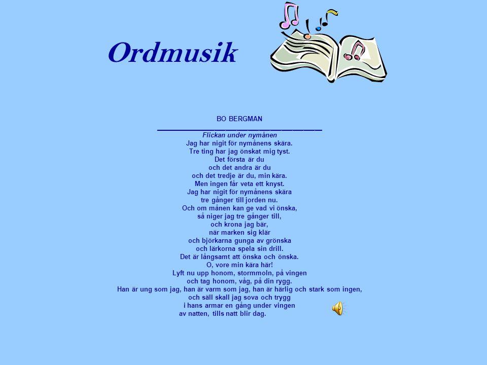 Ordmusik BO BERGMAN _____________________________________________ Flickan under nymånen Jag har nigit för nymånens skära. Tre ting har jag önskat mig