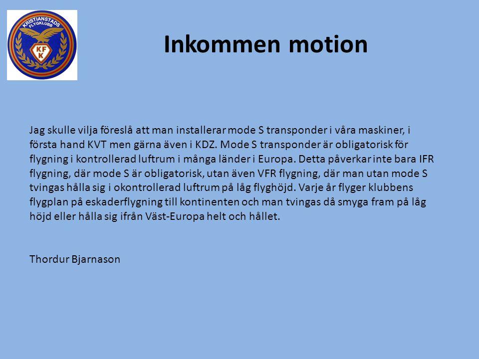 Inkommen motion Jag skulle vilja föreslå att man installerar mode S transponder i våra maskiner, i första hand KVT men gärna även i KDZ.