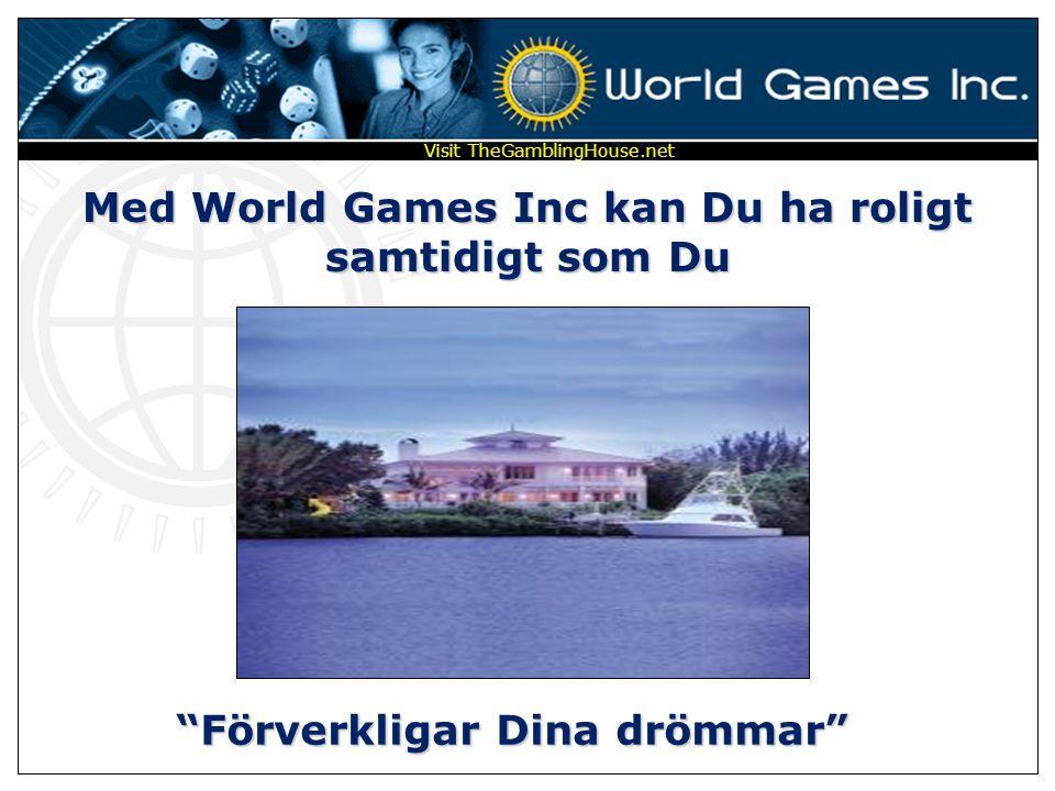 Med World Games Inc kan Du ha roligt samtidigt som Du Förverkligar Dina drömmar Visit TheGamblingHouse.net