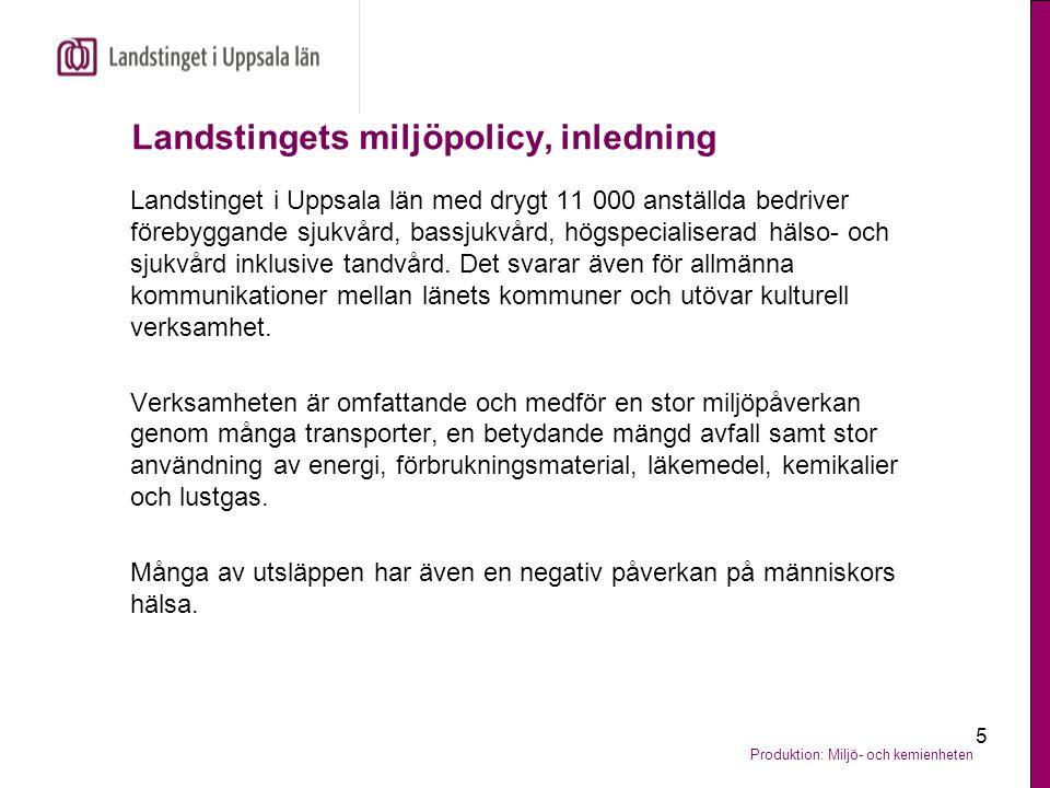 Produktion: Miljö- och kemienheten 5 Landstingets miljöpolicy, inledning Landstinget i Uppsala län med drygt 11 000 anställda bedriver förebyggande sj
