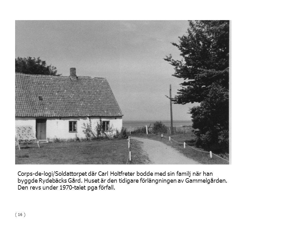 Corps-de-logi/Soldattorpet där Carl Holtfreter bodde med sin familj när han byggde Rydebäcks Gård. Huset är den tidigare förlängningen av Gammelgården