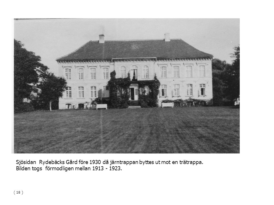 Sjösidan Rydebäcks Gård före 1930 då järntrappan byttes ut mot en trätrappa. Bilden togs förmodligen mellan 1913 - 1923. ( 18 )