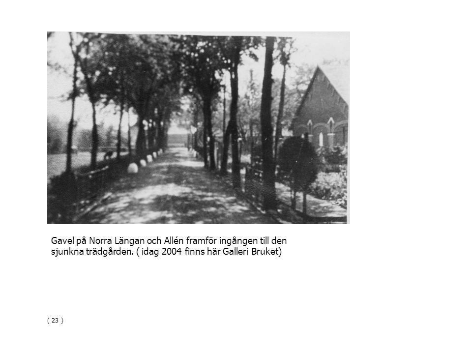 Gavel på Norra Längan och Allén framför ingången till den sjunkna trädgården. ( idag 2004 finns här Galleri Bruket) ( 23 )