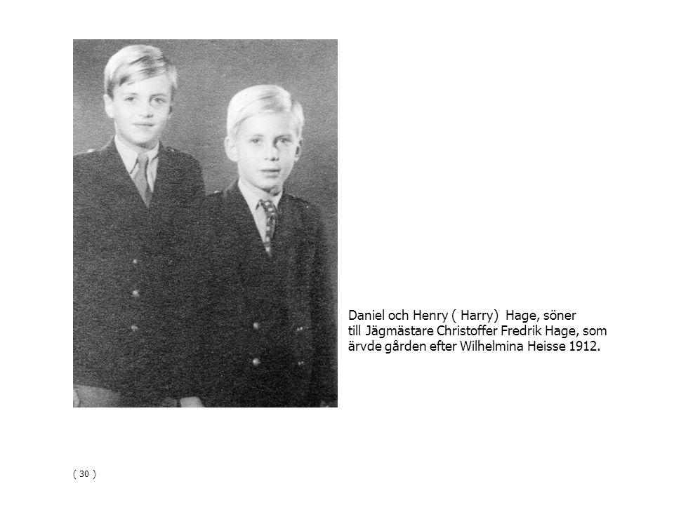 Daniel och Henry ( Harry) Hage, söner till Jägmästare Christoffer Fredrik Hage, som ärvde gården efter Wilhelmina Heisse 1912. ( 30 )