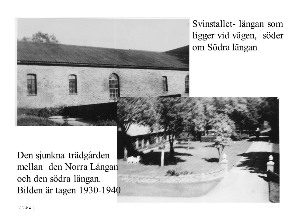Svinstallet- längan som ligger vid vägen, söder om Södra längan Den sjunkna trädgården mellan den Norra Längan och den södra längan.