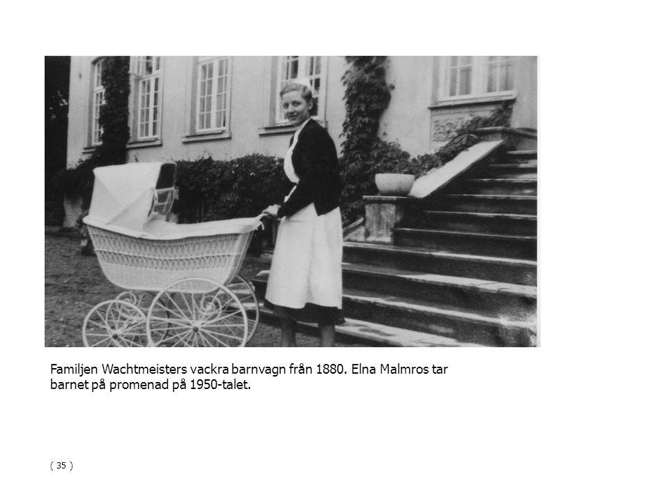 Familjen Wachtmeisters vackra barnvagn från 1880. Elna Malmros tar barnet på promenad på 1950-talet. ( 35 )