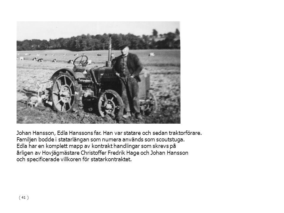 Johan Hansson, Edla Hanssons far. Han var statare och sedan traktorförare. Familjen bodde i statarlängan som numera används som scoutstuga. Edla har e