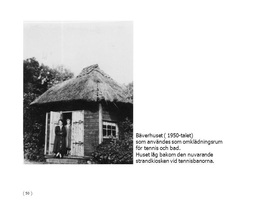 Bäverhuset ( 1950-talet) som användes som omklädningsrum för tennis och bad. Huset låg bakom den nuvarande strandkiosken vid tennisbanorna. ( 50 )