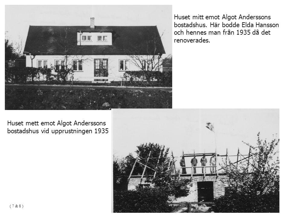 Huset mitt emot Algot Anderssons bostadshus. Här bodde Elda Hansson och hennes man från 1935 då det renoverades. Huset mett emot Algot Anderssons bost