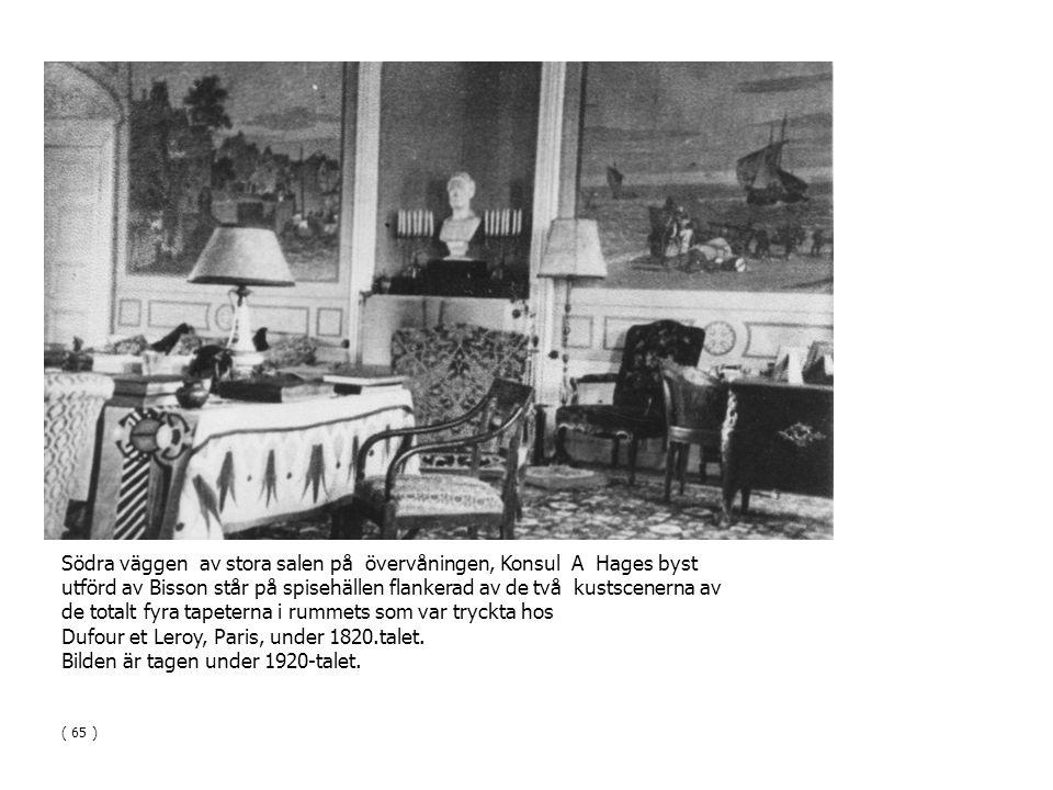 Södra väggen av stora salen på övervåningen, Konsul A Hages byst utförd av Bisson står på spisehällen flankerad av de två kustscenerna av de totalt fyra tapeterna i rummets som var tryckta hos Dufour et Leroy, Paris, under 1820.talet.