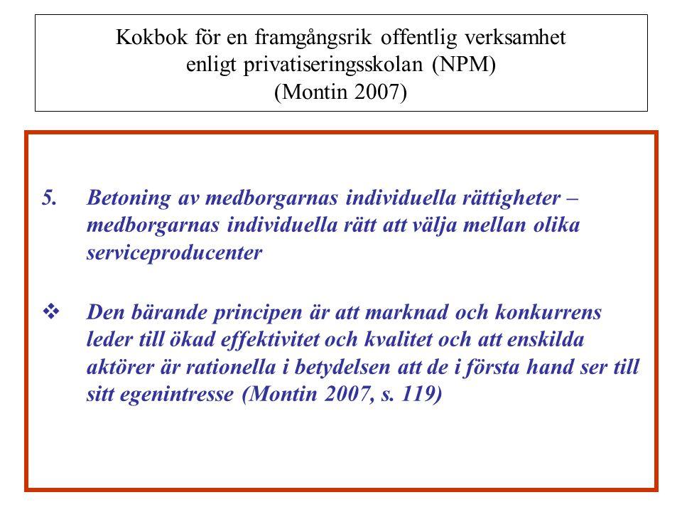 Kokbok för en framgångsrik offentlig verksamhet enligt privatiseringsskolan (NPM) (Montin 2007) 5.Betoning av medborgarnas individuella rättigheter –