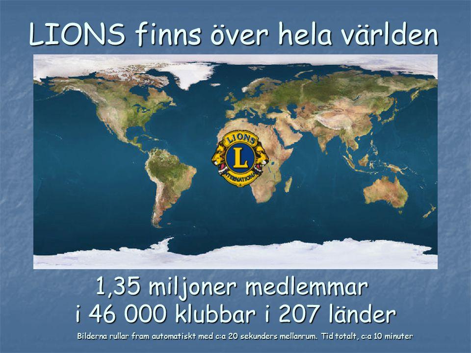 LIONS finns över hela världen 1,35 miljoner medlemmar i 46 000 klubbar i 207 länder Bilderna rullar fram automatiskt med c:a 20 sekunders mellanrum. T