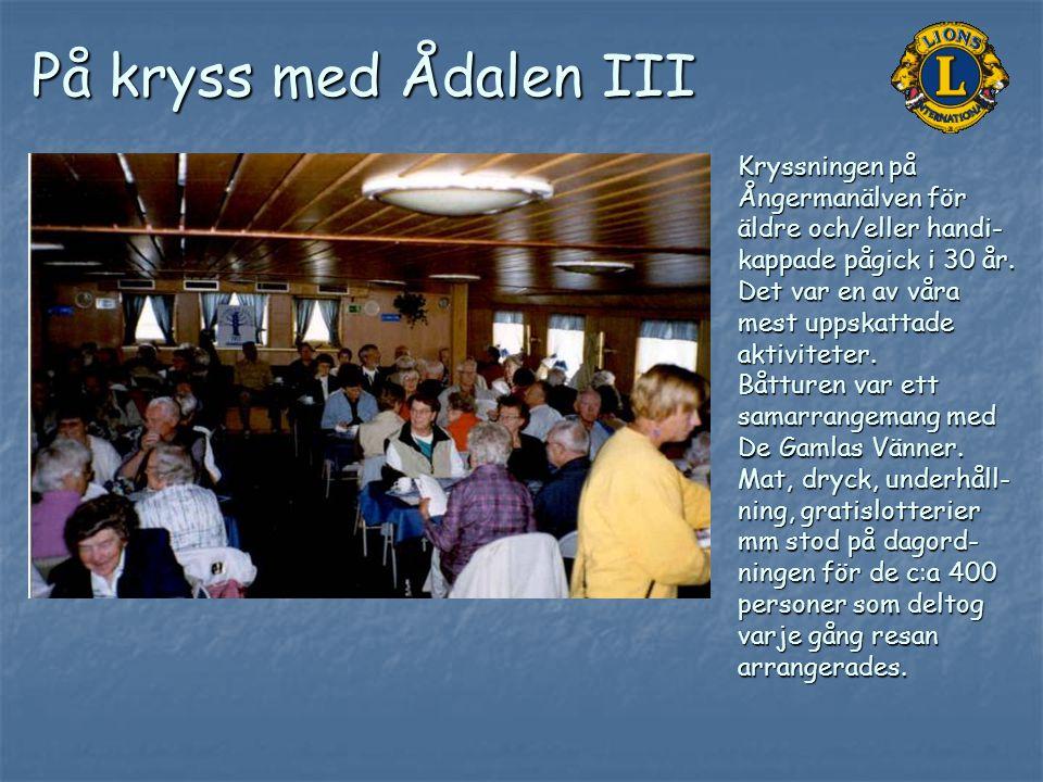På kryss med Ådalen III Kryssningen på Ångermanälven för äldre och/eller handi- kappade pågick i 30 år. Det var en av våra mest uppskattade aktivitete