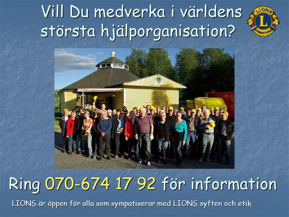 Vill Du medverka i världens största hjälporganisation? Ring 070-674 17 92 för information LIONS är öppen för alla som sympatiserar med LIONS syften oc
